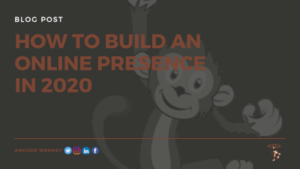 anchor monkey how to build an online presence in 2020 blog post. Digital Marketing Web Design, SEO, Logo Design in Antigua and Barbuda, Commonwealth of Dominica, Grenada, Montserrat, St. Kitts and Nevis, Saint Lucia and St. Vincent and the Grenadines